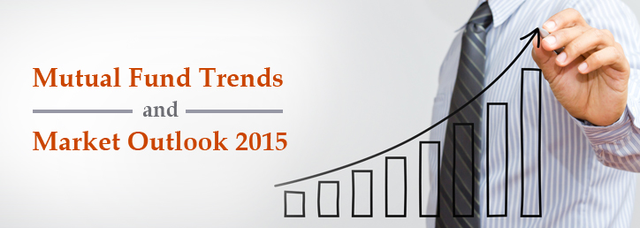 Mutual Fund Trends & Market Outlook 2015