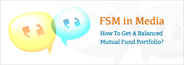 FSM In Media: How To Get A Balanced Mutual Fund Portfolio?