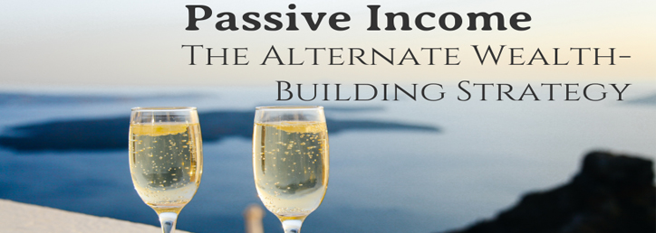 Passive Income - The Alternate Wealth Building Strategy