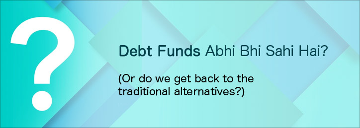 Debt Funds Abhi Bi Sahi Hai?